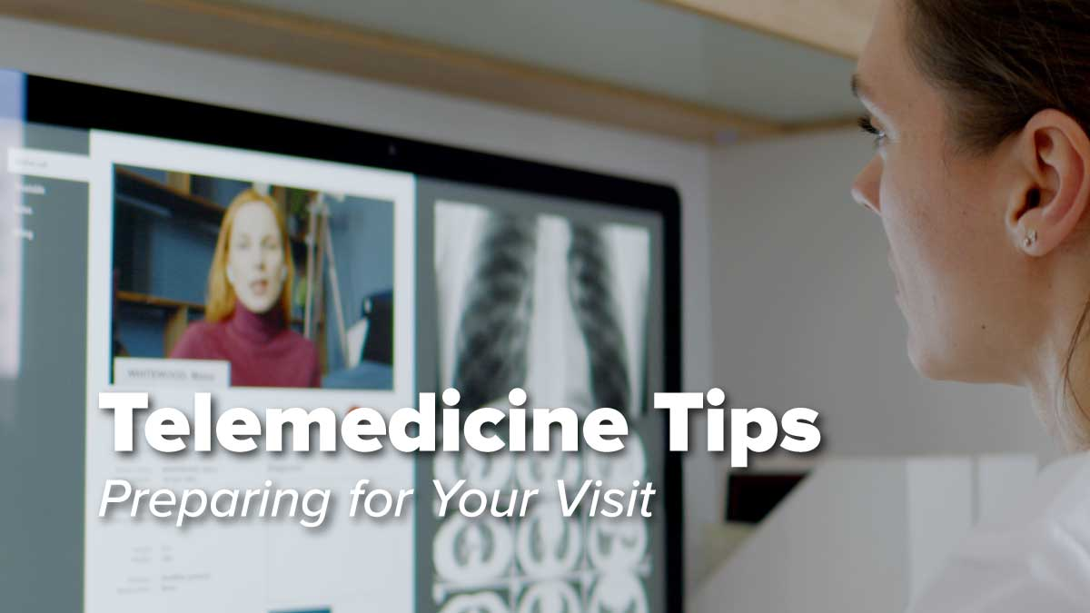 Telemedicine Tips : Preparing for your Virtual Visit